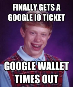 Google I/O 2013 wasn't a good year for me. This happened 3 times.
